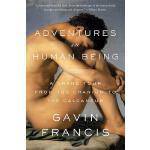 人类冒险:从头盖骨到脚跟骨的伟大之旅 英文原版 Adventures in Human Being   Gavin Francis   Basic Books