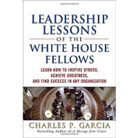 Leadership Lessons of the White House Fellows Learn How to Inspire Others, Achieve Greatness and Find Success in Any Organization    ISBN:9780071598484
