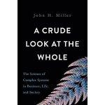 粗略地看:商业生活和社会系统的科学英文原版 A Crude Look at the Whole Miller H John Basic Books